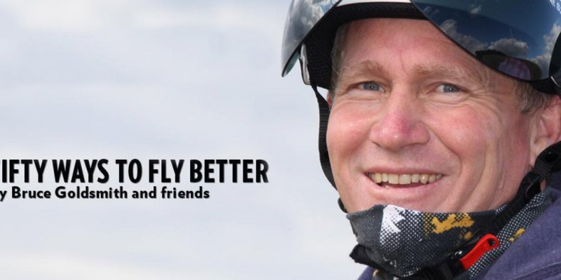 The long awaited instructional book Fifty Ways to Fly Better by Bruce Goldsmith and friends is here!